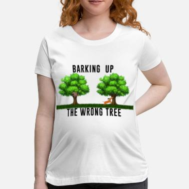 Bark Barking up the Wrong Tree - Women's Maternity T-Shirt