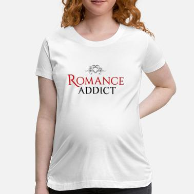 Addicted To Romance Romance Addict - Women's Shirt - Maternity T-Shirt