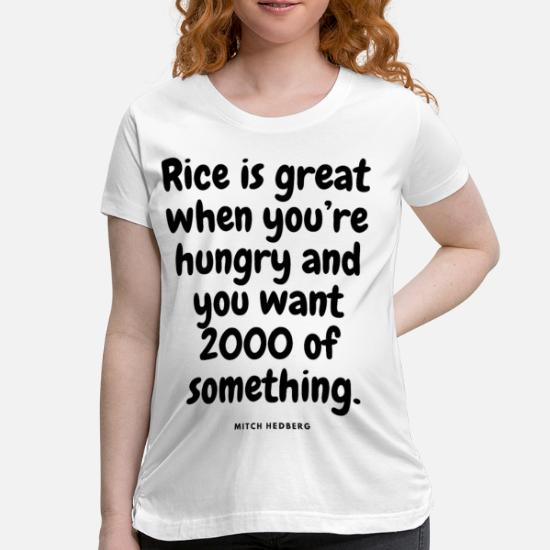 HUNGRY? RICE! Funny quotes cool sayings humorous Women's Maternity T-Shirt  - white