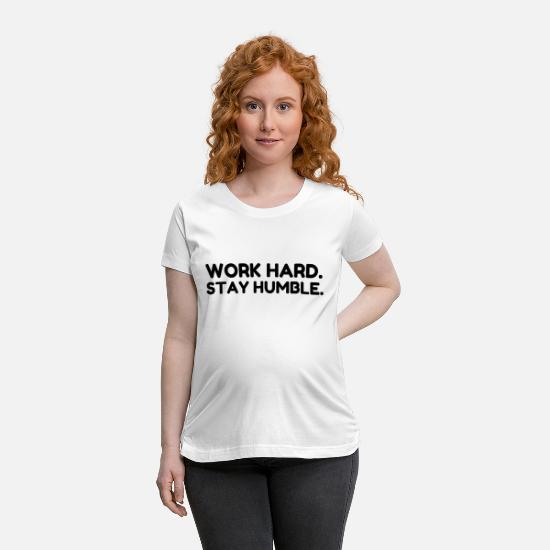 Love T-Shirts - Work Hard Stay Humble - Maternity T-Shirt white
