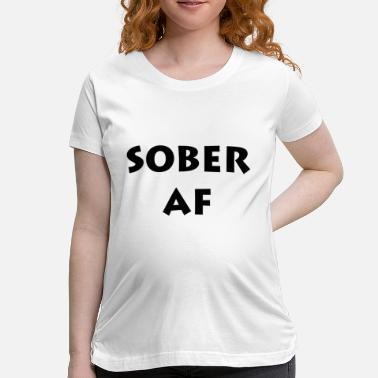 37c30d20e Shop Sober Maternity T-Shirt online | Spreadshirt