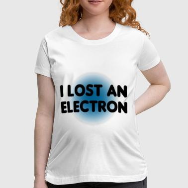 I Lost An Electron - Women's Maternity T-Shirt