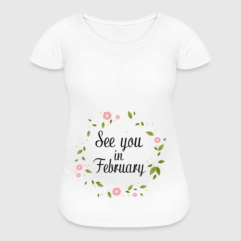 See You In February - Women's Maternity T-Shirt