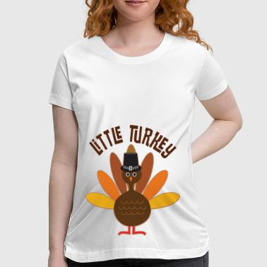 Thanksgiving Maternity Little Turkey Thanksgiving - Women's Maternity T-Shirt