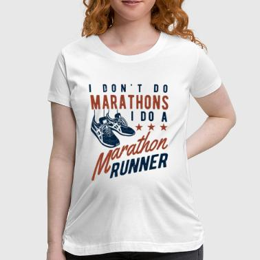 Walk Marathon I don't do Marathons i do a Marathon runner  - Women's Maternity T-Shirt