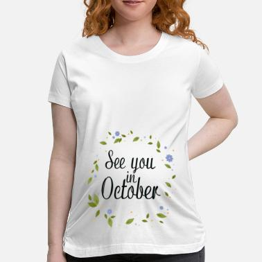 See You In October See You In October - Women's Maternity T-Shirt