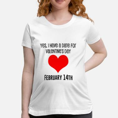 Dating Valentines Date - Maternity T-Shirt