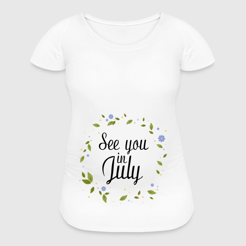 See You In July - Women's Maternity T-Shirt