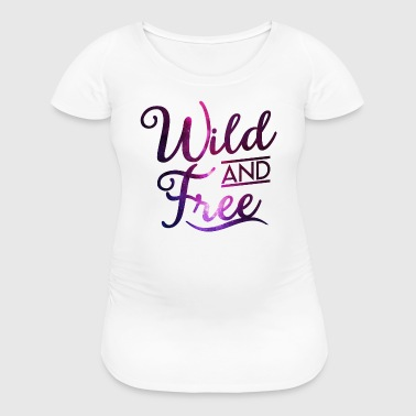 Wild and Free - Freedom -Live-Galaxy-Space-Hipster - Women's Maternity T-Shirt