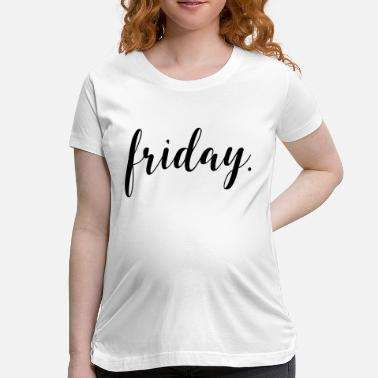Friday Weekend FRIDAY. WEEKEND. YEAH - Women's Maternity T-Shirt