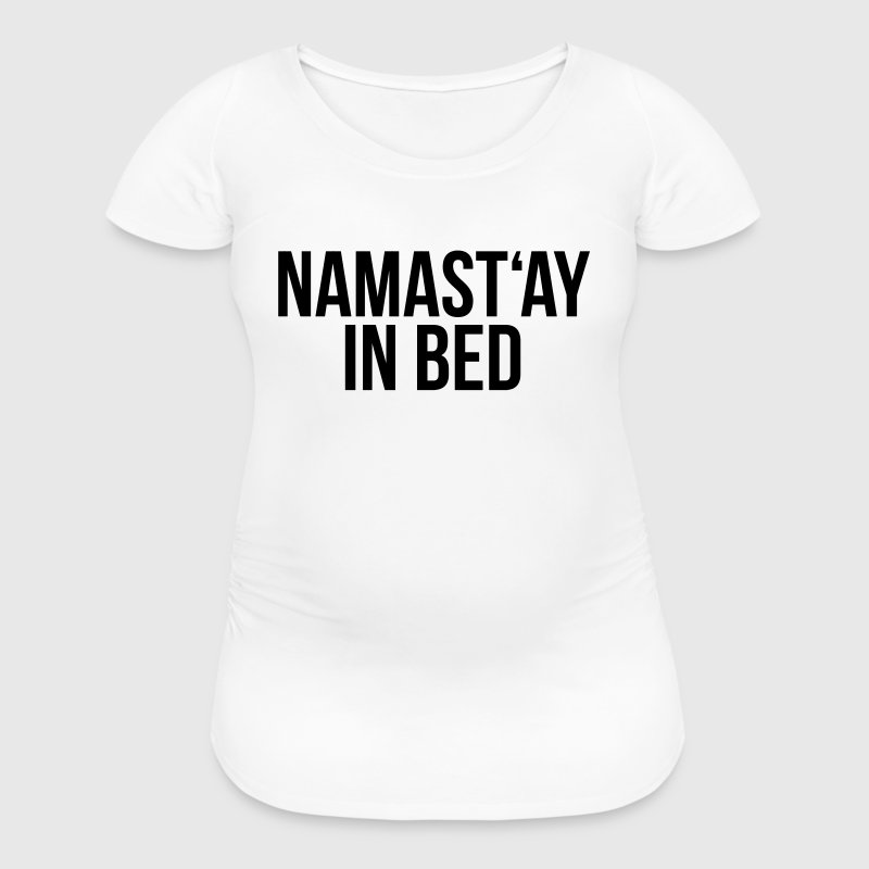 NAMAST'AY IN BED - Women's Maternity T-Shirt