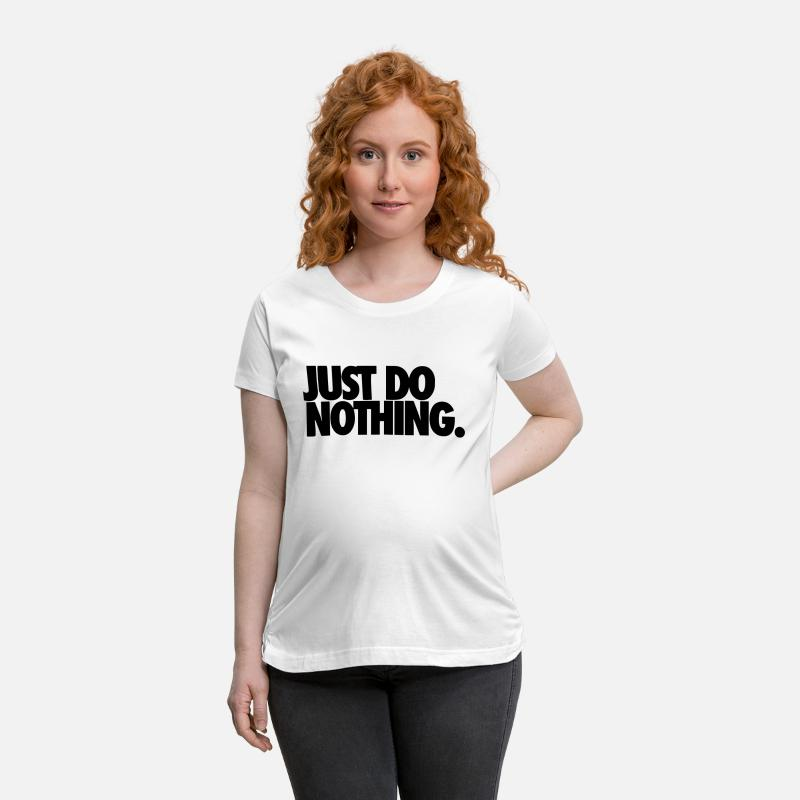 Do T-Shirts - JUST DO NOTHING. - Maternity T-Shirt white
