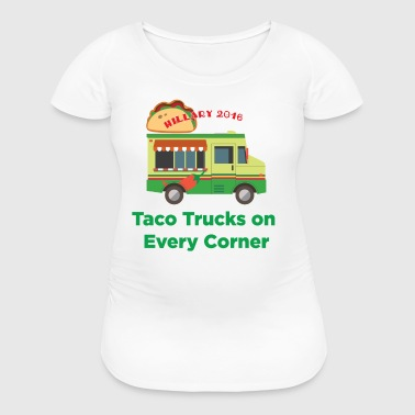 Taco Trucks on Every Corner - Hillary 2016 - Women's Maternity T-Shirt
