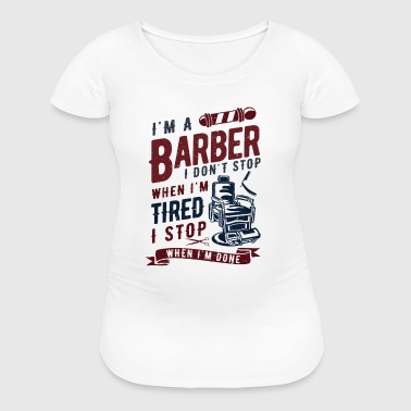 I'm a Barber stop done - Women's Maternity T-Shirt