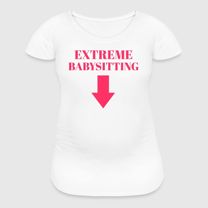 Extreme Babysitting Maternity Shirt - Women's Maternity T-Shirt