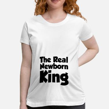 Baby Shower THE REAL NEWBORN KING MATERNITY BABY INFANT - Women's Maternity T-Shirt