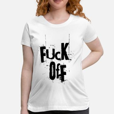 Teen Fuck FUCK OFF - Women's Maternity T-Shirt