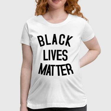 Black Lives Matter Fist BLACK LIVES MATTER - Women's Maternity T-Shirt