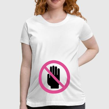 No Touching No Not Touch - Women's Maternity T-Shirt