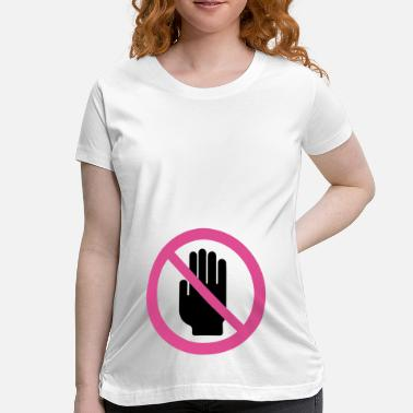 Dont Touch No Not Touch - Women's Maternity T-Shirt