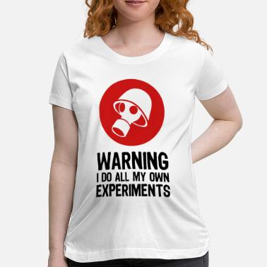 Latin Saying Sayings Quote Quotes Warning: I Do My Own Experiments - Women's Maternity T-Shirt