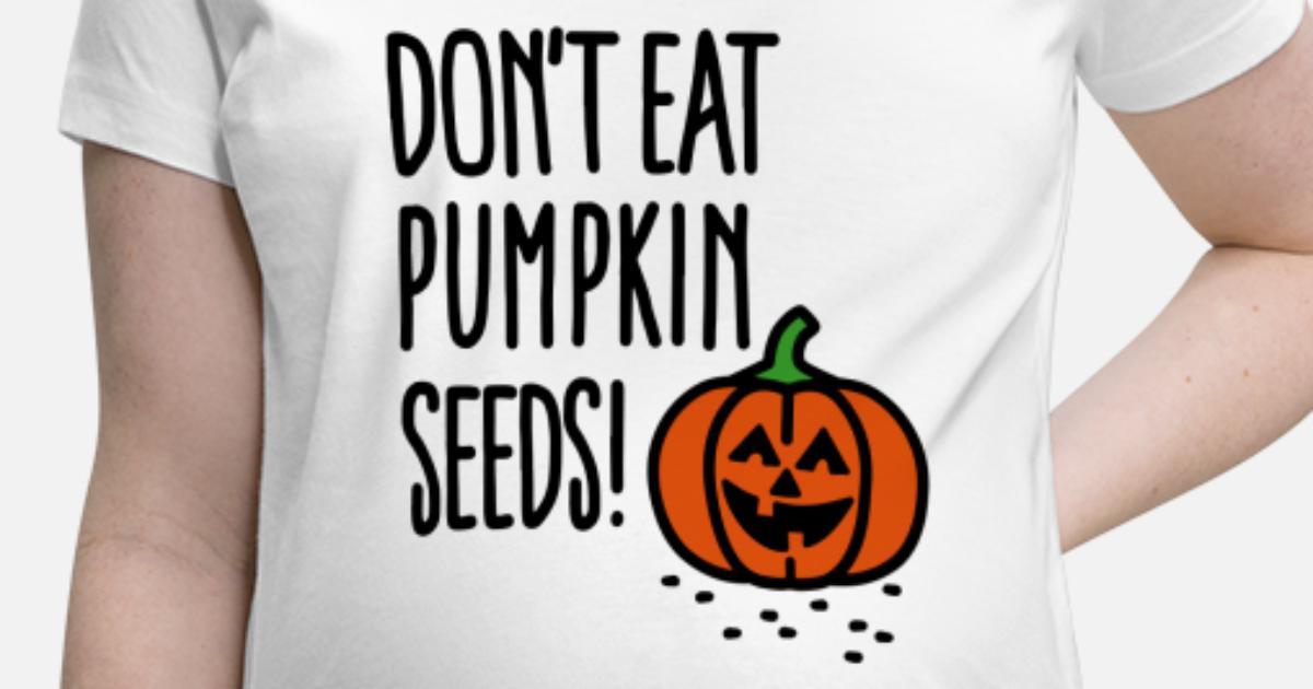 Halloween Pregnancy T Shirt.Don T Eat Pumpkin Seeds Pregnant Halloween Maternity T Shirt Spreadshirt