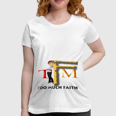 Tmf Too Much Faith - Women's Maternity T-Shirt