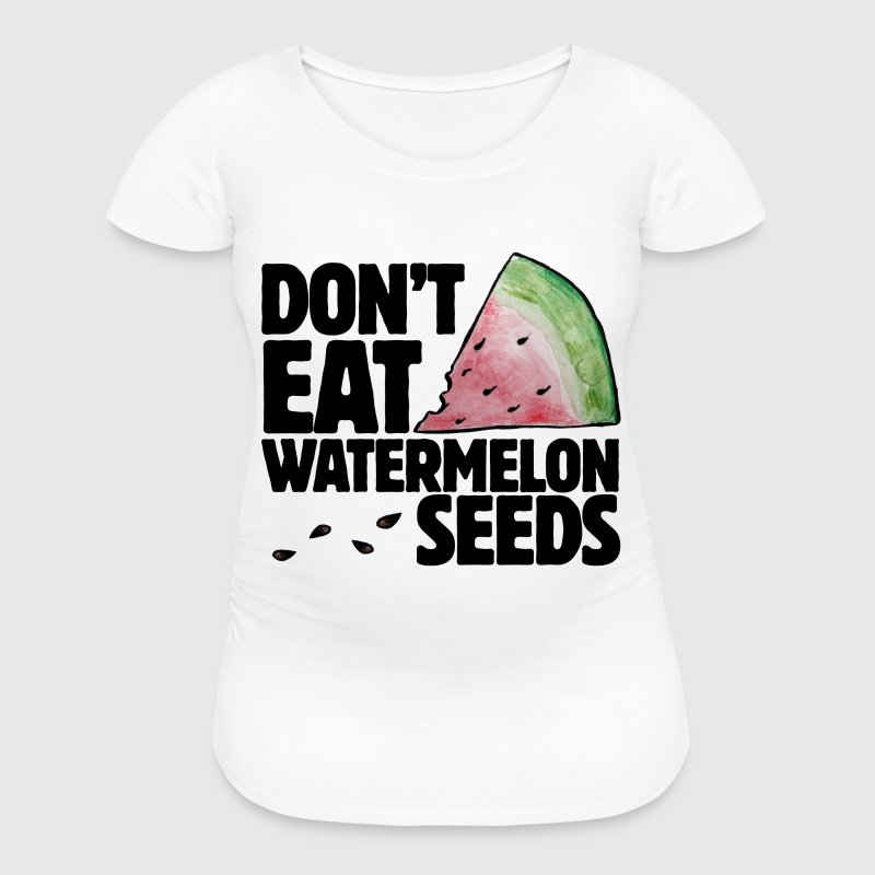 don't eat watermelon seeds pregnancy humor - Women's Maternity T-Shirt