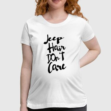 JEEP HAIR DON'T CARE - Women's Maternity T-Shirt