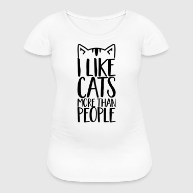 I like Cats more than people - Cat -animal-felidae - Women's Maternity T-Shirt