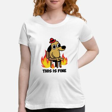 Fine This is fine dog meme existence is pain - Maternity T-Shirt