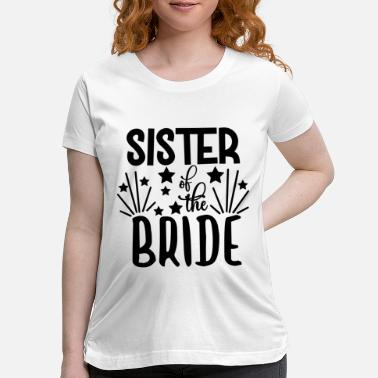 Engagement love loversSister Of The Bride - Wedding Design - Maternity T-Shirt