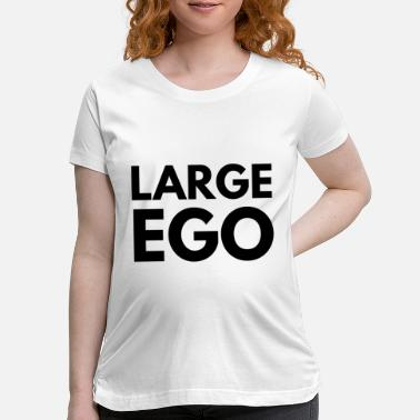 Large ego large - Maternity T-Shirt