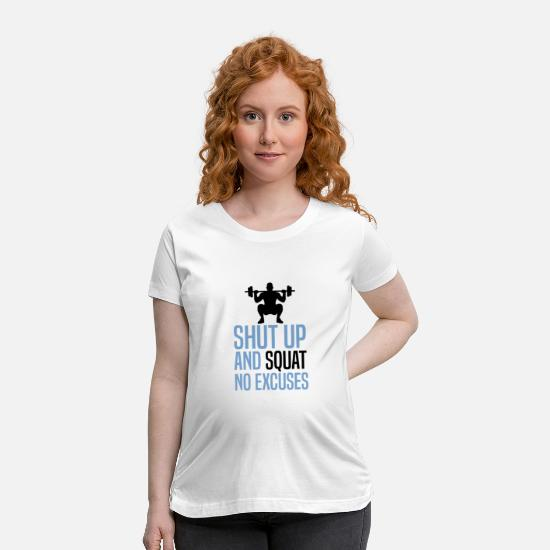 Gift Idea T-Shirts - Shut up and squat no excuses - Maternity T-Shirt white