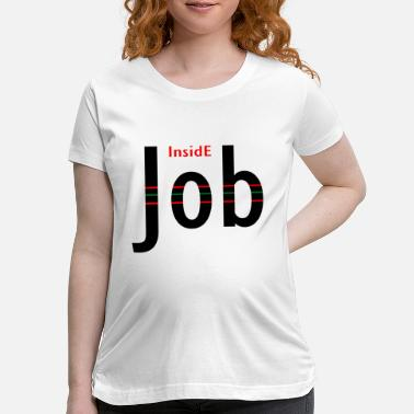 Kussmund Inside Job funny quote insider - Maternity T-Shirt
