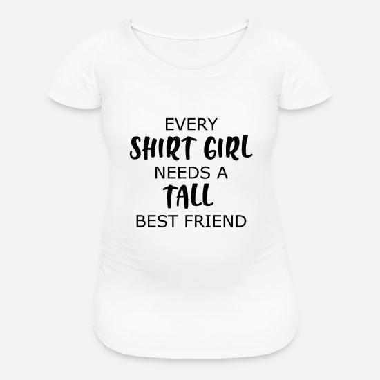 4d96d8be0d20f Bf T-Shirts - Every Shirt Girl Needs A Tall Best Friend - Maternity T