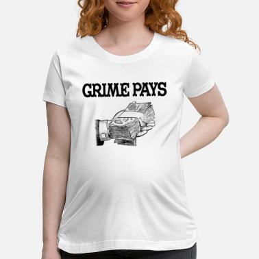 Pay Grime Pays - Maternity T-Shirt