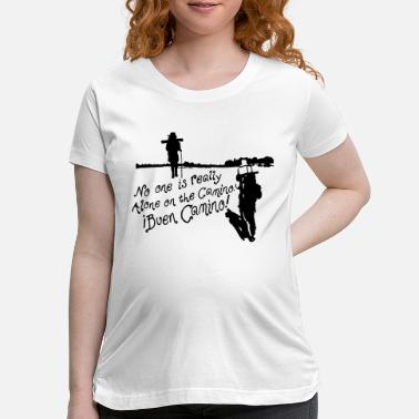 Spain No one is Really alone on the Camino - Maternity T-Shirt