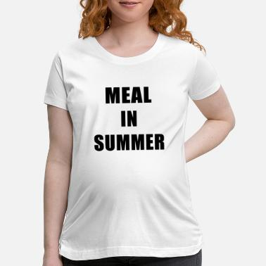 Meal Meal In Summer - Maternity T-Shirt