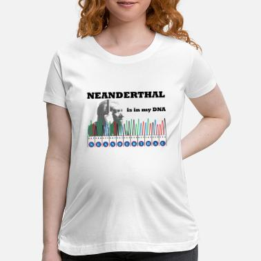 Neanderthal Sangerism - Neanderthal is in my DNA - Maternity T-Shirt