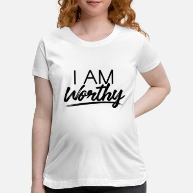 I am worthy Black - Maternity T-Shirt