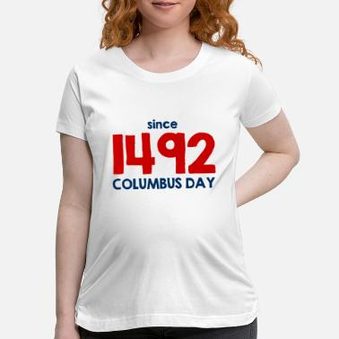 State Since 1492 - Columbus Day - USA - United States - Maternity T-Shirt