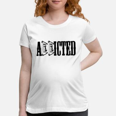 Addiction Addicted - Maternity T-Shirt