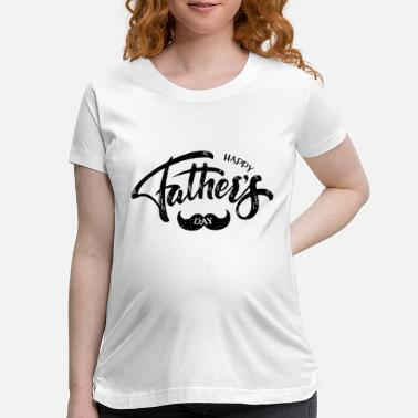 Fathers Day Happy Fathers Day - Maternity T-Shirt