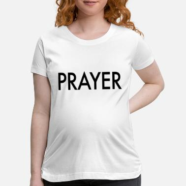 Prayer Prayer - Maternity T-Shirt