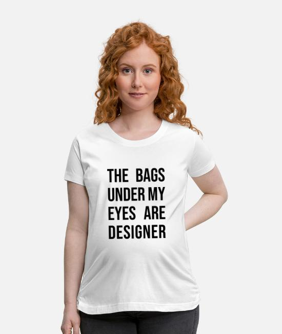 Quote T-Shirts - Bags designer saying Funny Morning Gift - Maternity T-Shirt white