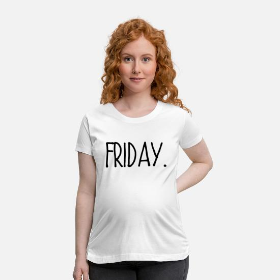 Monday T-Shirts - FUCK MONDAY - HERE COMES FRIDAY! - Maternity T-Shirt white