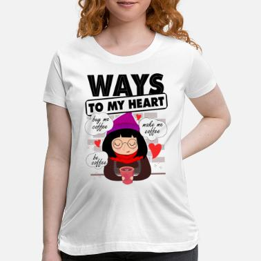 Heart WAYS TO MY HEART - Maternity T-Shirt