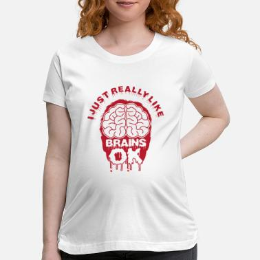 Anotomy I Just Really Like Brains Ok Gift - Maternity T-Shirt
