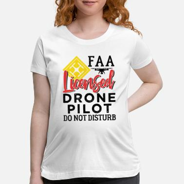Pilot License Drone Pilot FAA Licensed - Maternity T-Shirt